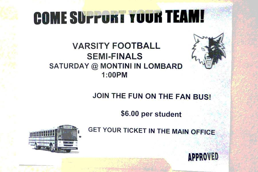 Students can purchase a playoff game ticket and ride the fan bus to Lombard for the semi-final game against 12-0 Montini Catholic.