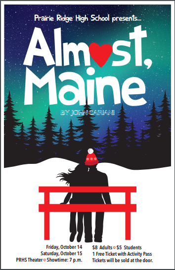 The Prairie Ridge fall play, Almost Maine, takes place October 14 & 15, 2016 at 7:00.