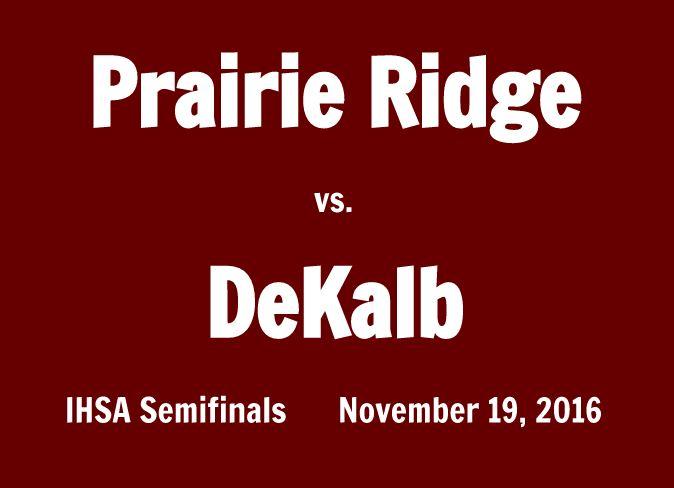 Prairie Ridge Wolves face DeKalb in the IHSA semifinals on Saturday, November 19, 2016 at 1:00 p.m.